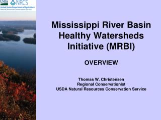 Mississippi River Basin Healthy Watersheds Initiative MRBI  OVERVIEW  Thomas W. Christensen Regional Conservationist USD