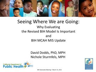 Seeing Where We are Going:  Why Evaluating the Revised BIH Model Is Important and BIH MCAH MIS Update