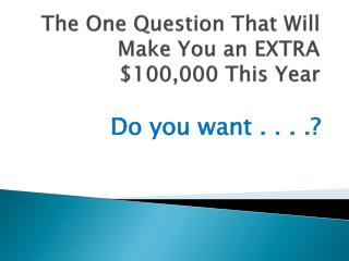 The One Question That Will Make You an EXTRA 100,000 This Year