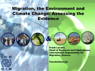 Presentation of findings from edited volume  Migration the Environment, and Climate Change: Assessing the Evidence , IOM