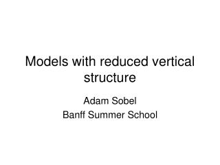 Models with reduced vertical structure