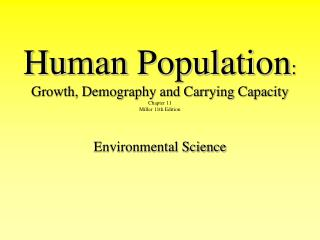 Human Population:  Growth, Demography and Carrying Capacity  Chapter 11 Miller 11th Edition