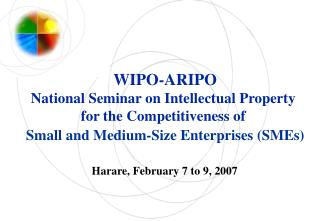 WIPO-ARIPO National Seminar on Intellectual Property for the Competitiveness of   Small and Medium-Size Enterprises SMEs