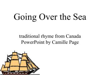 going over the sea  traditional rhyme from canada powerpoint by camille page