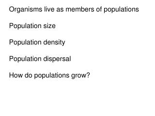 Organisms live as members of populations  Population size  Population density  Population dispersal  How do populations