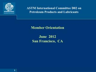 Provide an overview of ASTM International Introduce ASTM s standardization concepts Introduce Committee D02 Membership O