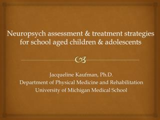 Neuropsych assessment  treatment strategies for school aged children  adolescents