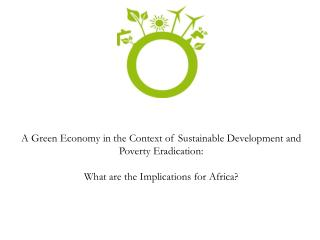 A Green Economy in the Context of Sustainable Development and Poverty Eradication:  What are the Implications for Africa