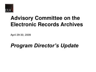 Advisory Committee on the Electronic Records Archives  April 29-30, 2009  Program Director s Update