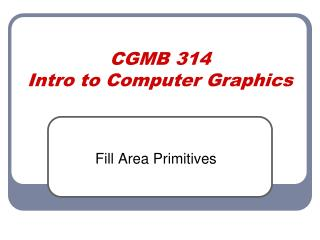 CGMB 314 Intro to Computer Graphics