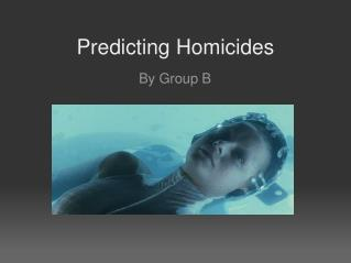 Predicting Homicides