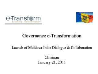 Governance e-Transformation  Launch of Moldova-India Dialogue  Collaboration  Chisinau January 21, 2011