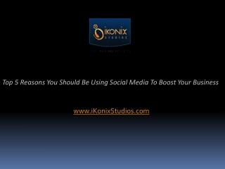 Top 5 Reasons You Should be Using Social Media ToBoost Your