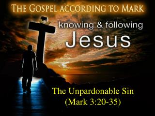 The Unpardonable Sin Mark 3:20-35