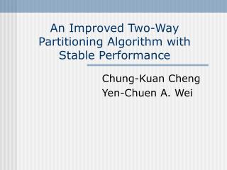 An Improved Two-Way Partitioning Algorithm with Stable Performance