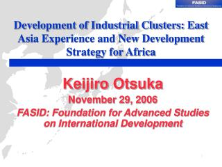 Development of Industrial Clusters: East Asia Experience and New Development Strategy for Africa