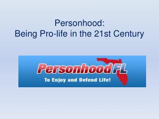 Personhood:  Being Pro-life in the 21st Century