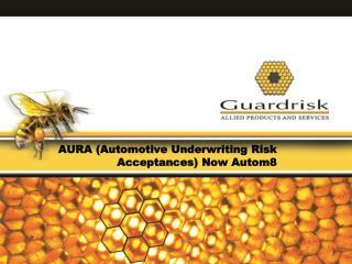 AURA Automotive Underwriting Risk              Acceptances Now Autom8