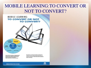 MOBILE LEARNING:TO CONVERT OR NOT TO CONVERT?