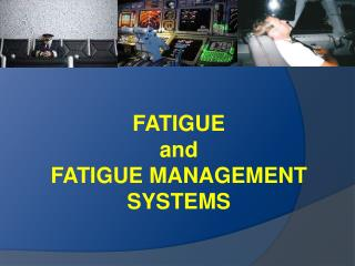 FATIGUE  and  FATIGUE MANAGEMENT SYSTEMS
