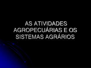 AS ATIVIDADES AGROPECU RIAS E OS SISTEMAS AGR RIOS