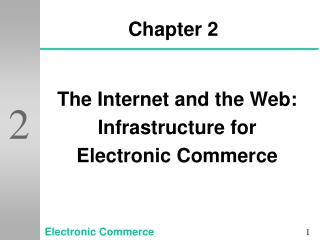 The Internet and the Web: Infrastructure for  Electronic Commerce