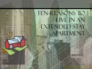 Ten Reasons to Live in an Extended Stay Apartment