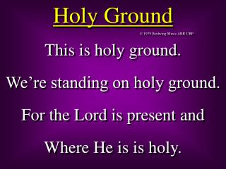 This is holy ground. We re standing on holy ground. For the Lord is present and  Where He is is holy.