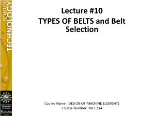 Lecture 10 TYPES OF BELTS and Belt Selection      Course Name : DESIGN OF MACHINE ELEMENTS Course Number: MET 214