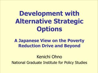 Development with Alternative Strategic Options  A Japanese View on the Poverty Reduction Drive and Beyond