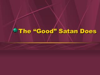 The  Good  Satan Does