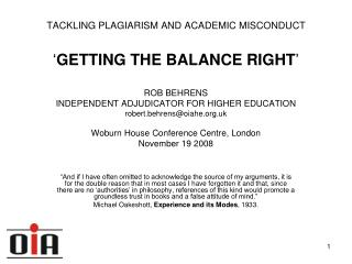 TACKLING PLAGIARISM AND ACADEMIC MISCONDUCT   GETTING THE BALANCE RIGHT   ROB BEHRENS INDEPENDENT ADJUDICATOR FOR HIGHER