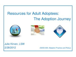 Resources for Adult Adoptees:            The Adoption Journey        Julie Kirven, LSW 2