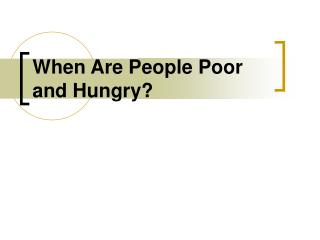 When Are People Poor and Hungry