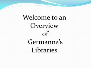 Welcome to an Overview  of  Germanna s Libraries
