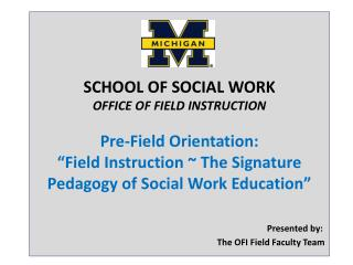 SCHOOL OF SOCIAL WORK OFFICE OF FIELD INSTRUCTION  Pre-Field Orientation:   Field Instruction  The Signature Pedagogy of
