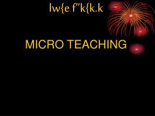 Lw{e f k{k.k  MICRO TEACHING