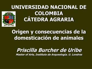 UNIVERSIDAD NACIONAL DE COLOMBIA C TEDRA AGRARIA  Origen y consecuencias de la domesticaci n de animales  Priscilla Burc