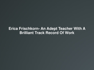 Erica Frischkorn- An Adept Teacher With A Brilliant Track Re