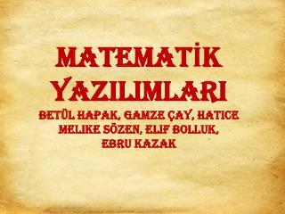 MATEMATIK YAZILIMLARI Bet l Hapak, Gamze  ay, Hatice Melike S zen, Elif Bolluk,                Ebru Kazak