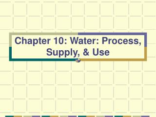Chapter 10: Water: Process, Supply,  Use