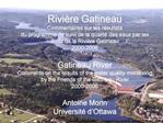 Rivi re Gatineau  Commentaires sur les r sultats du programme de suivi de la qualit  des eaux par les Amis de la Rivi re