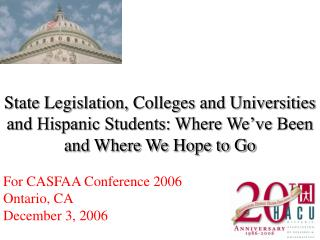 State Legislation, Colleges and Universities and Hispanic Students: Where We ve Been and Where We Hope to Go