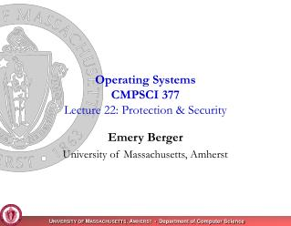 Operating Systems CMPSCI 377 Lecture 22: Protection  Security