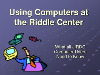 Using Computers at the Riddle Center