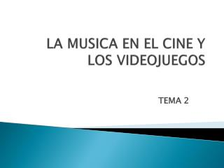 LA MUSICA EN EL CINE Y LOS VIDEOJUEGOS