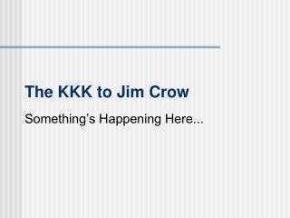 The KKK to Jim Crow