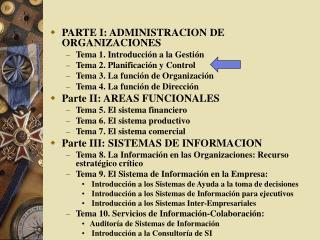 PARTE I: ADMINISTRACION DE ORGANIZACIONES  Tema 1. Introducci n a la Gesti n  Tema 2. Planificaci n y Control  Tema 3. L