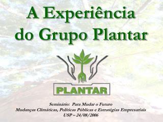 A Experi ncia  do Grupo Plantar