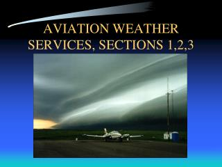 AVIATION WEATHER SERVICES, SECTIONS 1,2,3